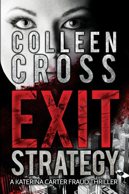 Exit Strategy: A Katerina Carter Fraud Thriller - Cross, Colleen