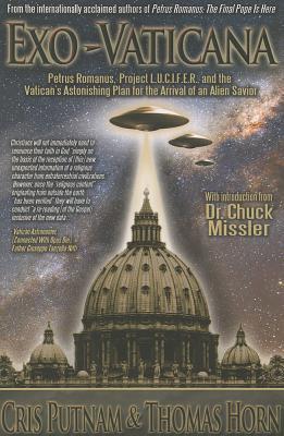 Exo-Vaticana: Petrus Romanus, Project L.U.C.I.F.E.R. and the Vatican's Astonishing Plan for the Arrival of an Alien Savior - Putnam, Cris, and Horn, Thomas