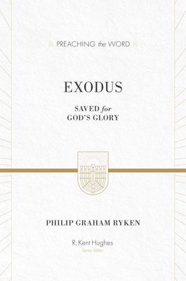 Exodus: Saved for God's Glory - Ryken, Philip Graham, and Hughes, R Kent (Editor)