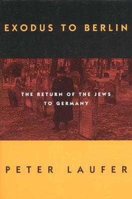 Exodus to Berlin: The Return of the Jews to Germany - Laufer, Peter