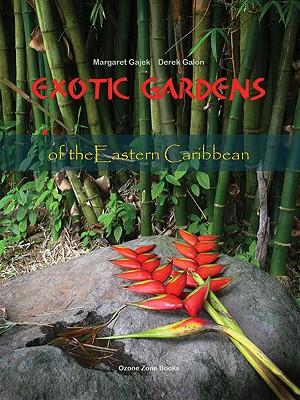 Exotic Gardens of the Eastern Caribbean - Gajek, Margaret, and Galon, Derek (Photographer)
