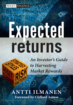 Expected Returns - an Investor's Guide to Harvesting Market Rewards - Ilmanen, Antti, and Asness, Clifford (Foreword by)