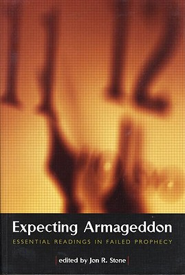 Expecting Armageddon: Essential Readings in Failed Prophecy - Stone, Jon R (Editor)