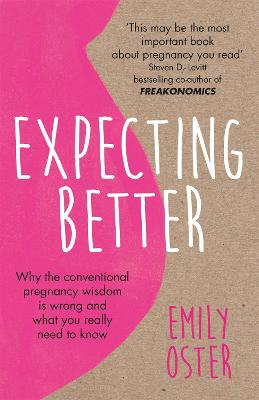 Expecting Better: Why the Conventional Pregnancy Wisdom is Wrong and What You Really Need to Know - Oster, Emily