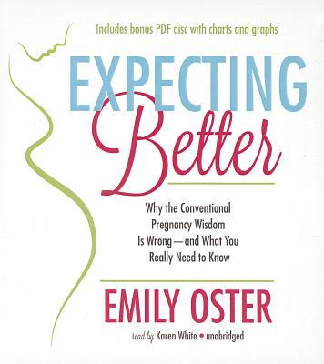 Expecting Better: Why the Conventional Pregnancy Wisdom Is Wrong--And What You Really Need to Know - Oster, Emily, and White, Karen (Read by)