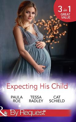 Expecting His Child: The Pregnancy Plot / Staking His Claim / a Tricky Proposition - Roe, Paula, and Radley, Tessa, and Schield, Cat
