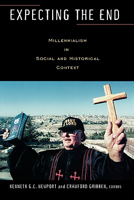 Expecting the End: Millennialism in Social and Historical Context - Newport, Kenneth G C (Editor), and Gribben, Crawford (Editor)