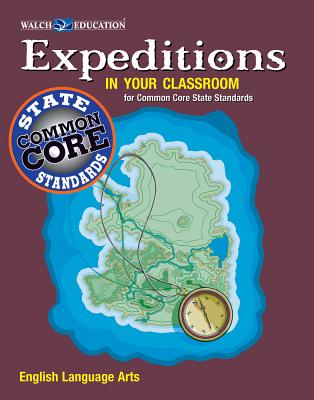 Expeditions in Your Classroom: English Language Arts for Common Core State, Grades 9-12 - Walch