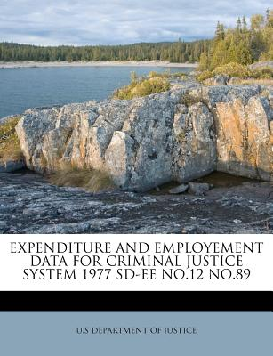 Expenditure and Employement Data for Criminal Justice System 1977 SD-Ee No.12 No.89 - U S Department of Justice (Creator)