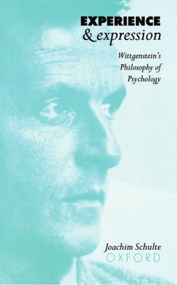 Experience and Expression: Wittgenstein's Philosophy of Psychology - Schulte, Joachim (Editor)
