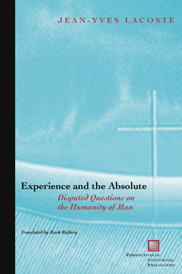 Experience and the Absolute: Disputed Questions on the Humanity of Man - Lacoste, Jean-Yves