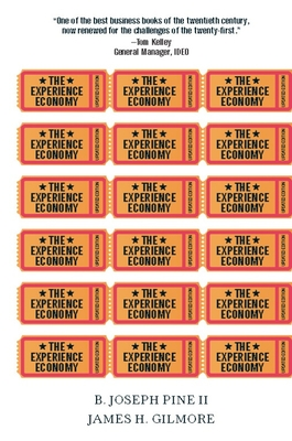 Experience Economy - Pine II, B. Joseph, and Gilmore, James H.