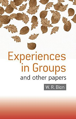 Experiences in Groups: And Other Papers - Bion, W R, and Bion, Wilfred R, and Bion W R