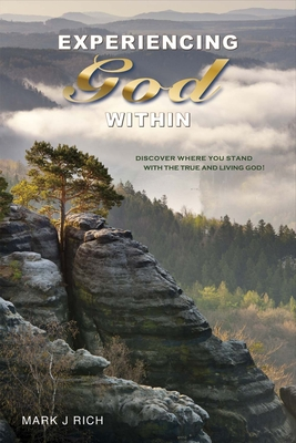 Experiencing God Within: Discover Where You Stand with the True and Living God! - Rich, Mark J