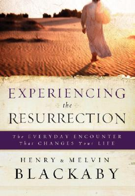 Experiencing the Resurrection: The Everyday Encounter That Changes Your Life - Blackaby, Henry