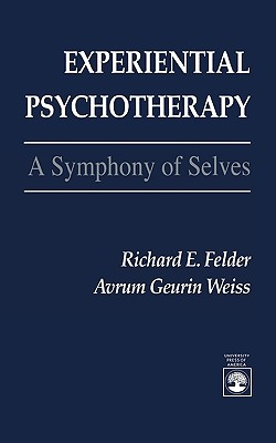 Experiential Psychotherapy: A Symphony of Selves - Felder, Richard E, and Weiss, Avrum Geurin