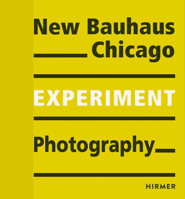 Experiment: New Bauhaus Photography Chicago - Bauhaus-Archiv, and Museum fur Gestaltung