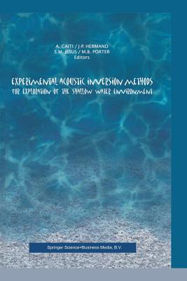 Experimental Acoustic Inversion Methods for Exploration of the Shallow Water Environment - Caiti, Andrea (Editor), and Hermand, Jean-Pierre (Editor), and Jesus, Sergio (Editor)