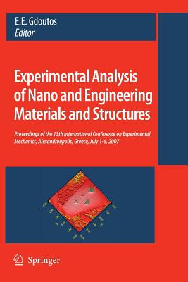 Experimental Analysis of Nano and Engineering Materials and Structures: Proceedings of the 13th International Conference on Experimental Mechanics, Alexandroupolis, Greece, July 1-6, 2007 - Gdoutos, E E (Editor)