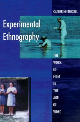 Experimental Ethnography: The Work of Film in the Age of Video - Russell, Catherine