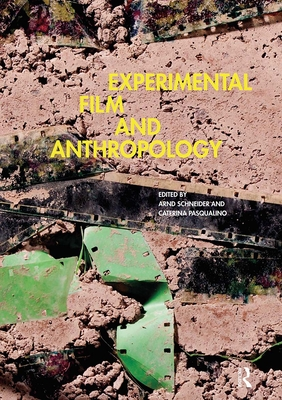 Experimental Film and Anthropology - Pasqualino, Caterina (Editor), and Schneider, Arnd (Editor)