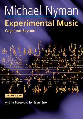 Experimental Music: Cage and Beyond - Nyman, Michael, and Whittall, Arnold (Editor), and Eno, Brian (Foreword by)