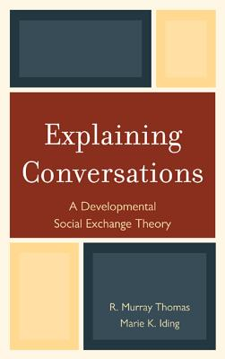 Explaining Conversations: A Developmental Social Exchange Theory - Thomas, R Murray, Dr., and Iding, Marie K