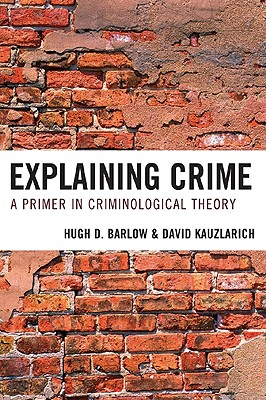 Explaining Crime: A Primer in Criminological Theory - Barlow, Hugh D, and Kauzlarich, David, Professor