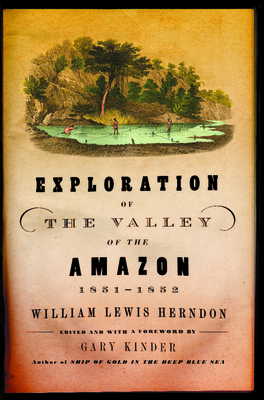 Exploration of the Valley of the Amazon, 1851-1852 - Herndon, William Lewis, and Kinder, Gary (Editor)