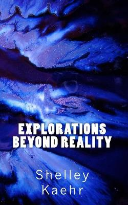 Explorations Beyond Reality: Living Evolution Through Genetic Memory - Kaehr, Shelley A, and Kaehr, Ph D