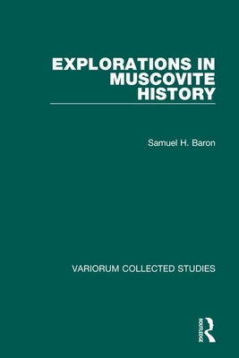 Explorations in Muscovite History - Baron, Samuel H.