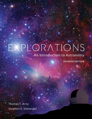 Explorations: Introduction to Astronomy - Arny, Thomas T., and Schneider, Stephen E.