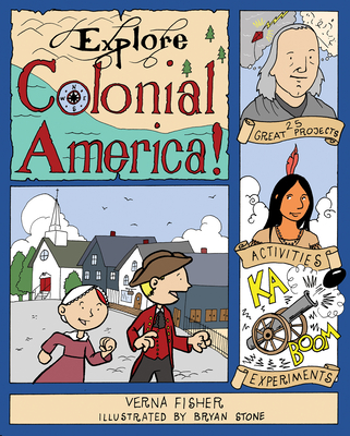 Explore Colonial America!: 25 Great Projects, Activities, Experiments - Fisher, Verna