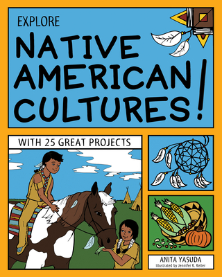 Explore Native American Cultures!: With 25 Great Projects - Yasuda, Anita