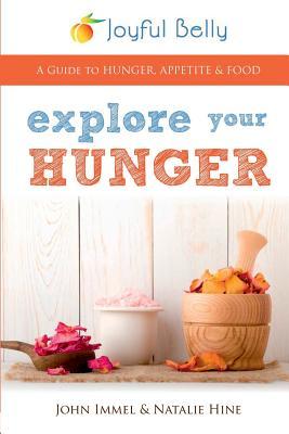Explore Your Hunger - Immel, John, and Hine, Natalie