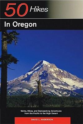 Explorer's Guide 50 Hikes in Oregon: Walks, Hikes and Backpacking Adventures from the Pacific to the High Desert - Anderson, David L.