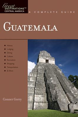 Explorer's Guide Guatemala: A Great Destination - Gorry, Conner