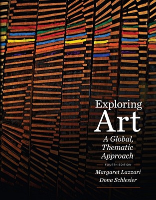Exploring Art: A Global, Thematic Approach - Lazzari, Margaret, Professor, and Schlesier, Dona