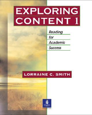 Exploring Content 1: Reading for Academic Success - Smith, Lorraine C