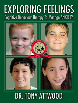 Exploring Feelings: Anxiety: Cognitive Behaviour Therapy to Manage Anxiety - Attwood, Tony, Dr., PhD
