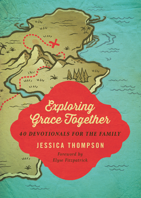 Exploring Grace Together: 40 Devotionals for the Family - Thompson, Jessica