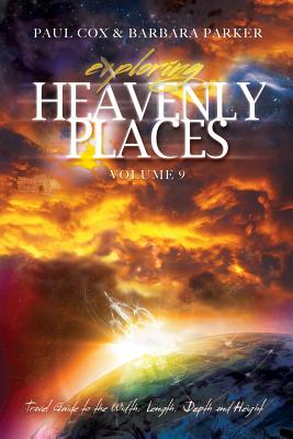 Exploring Heavenly Places - Volume 9 - Travel Guide to the Width, Length, Depth and Height - Cox, Paul, and Parker, Barbara, Dr., PhD, RN, Faan