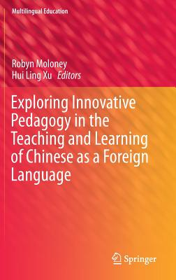 Exploring Innovative Pedagogy in the Teaching and Learning of Chinese as a Foreign Language - Moloney, Robyn (Editor)