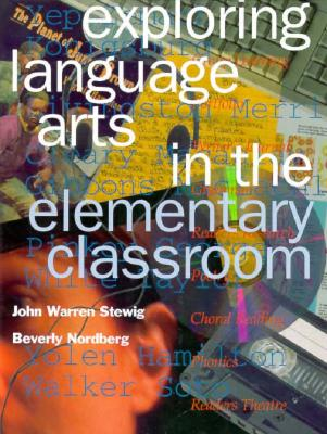 Exploring Language Arts in the Elementary Classroom - Stewig, John Warren, and Nordberg, Beverly