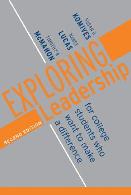 Exploring Leadership: For College Students Who Want to Make a Difference - Komives, Susan R, and Lucas, Nance, and McMahon, Timothy R
