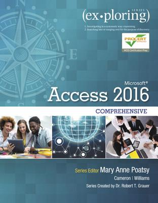 Exploring Microsoft Office Access 2016 Comprehensive - Poatsy, Mary Anne, and Cameron, Eric, and Williams, Jerri