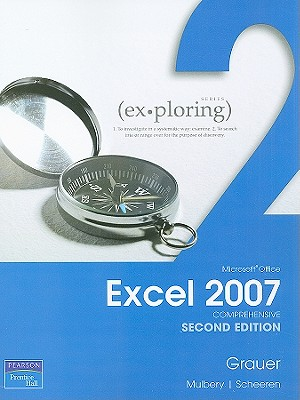 Exploring Microsoft Office Excel 2007 Comprehensive - Grauer, Robert T., and Scheeren, Judy, and Mulbery, Keith