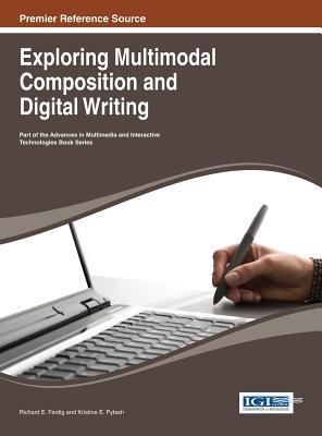 Exploring Multimodal Composition and Digital Writing - Ferdig, Richard E (Editor), and Pytash, Kristine E (Editor)