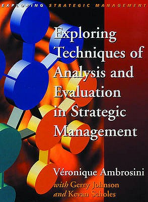 Exploring Techniques of Analysis and Evaluation in Strategic Management - Ambrosini, Veronique, and Johnson, Gerry, and Scholes, Kevan
