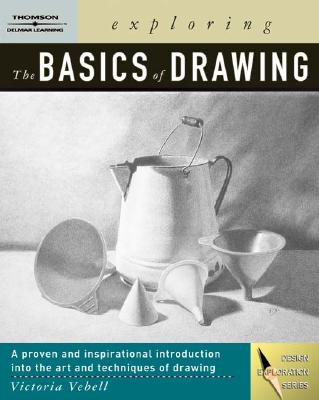 Exploring the Basics of Drawing - Vebell, Victoria, and Bruck, Victoria